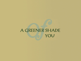 A Greener Shade of You